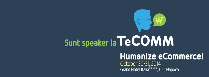 TeCOMM 2014 – Humanize eCommerce La Cluj-Napoca si Iasi