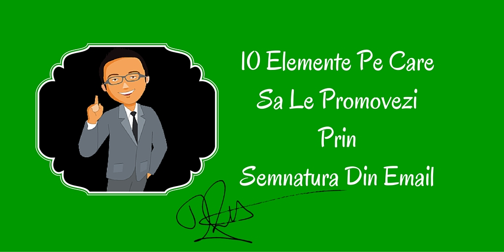 10 Elemente Pe Care Sa Le Promovezi Prin Semnatura Din Email