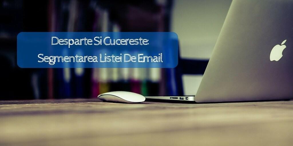 Desparte Si Cucereste: Segmentarea Listei De Email
