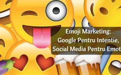 Emoji Marketing: Google Pentru Intentie, Social Media Pentru Emotii