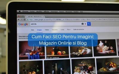 Cum Faci SEO Pentru Imagini: Magazin Online si Blog