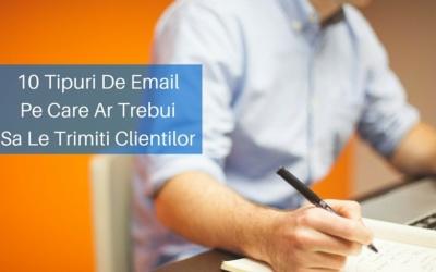 10 Tipuri De Email Pe Care Ar Trebui Sa Le Trimiti Clientilor