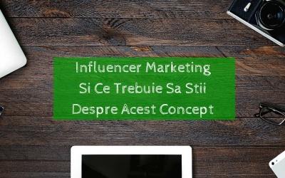 Influencer Marketing Si Ce Trebuie Sa Stii Despre Acest Concept