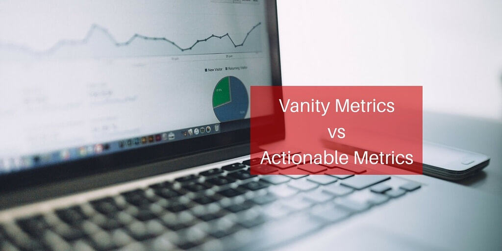 Vanity Metrics vs Actionable Metrics: Ce Sunt Si Cum Le Abordezi