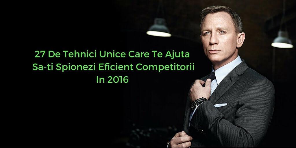 27 De Tehnici Unice Care Te Ajuta Sa-ti Spionezi Eficient Competitorii in 2016
