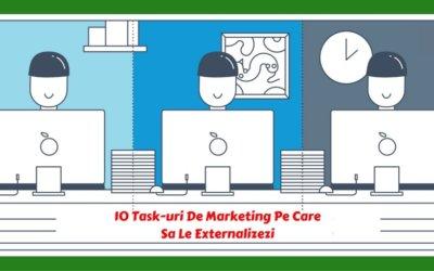 10 Task-uri De Marketing Pe Care Sa Le Externalizezi