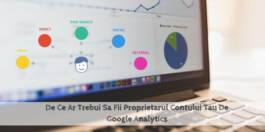 De Ce Ar Trebui Sa Fii Proprietarul Contului Tau De Google Analytics