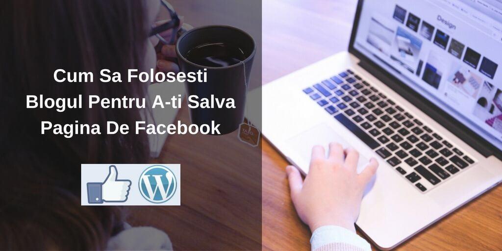 Cum Sa Folosesti Blogul Pentru A-ti Salva Pagina De Facebook
