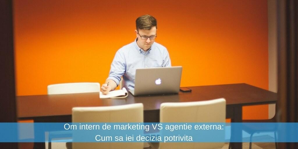 Om intern de marketing VS agentie externa: Cum sa iei decizia potrivita