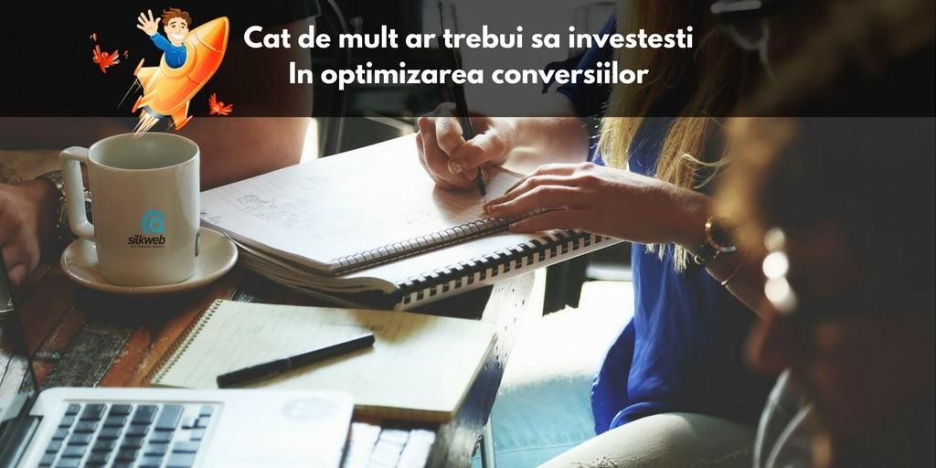 Cat De Mult Ar Trebui Sa Investesti In Optimizarea Conversiilor