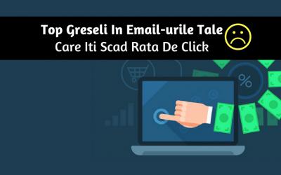 Top Greseli In Email-urile Tale Care Iti Scad Rata De Click