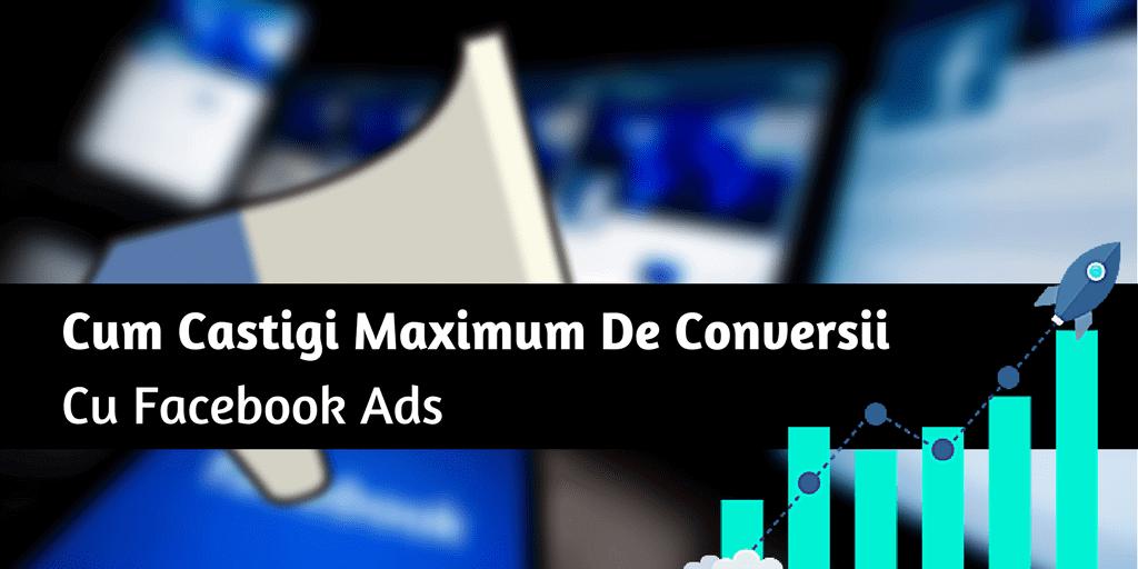Cum Castigi Maximum De Conversii Cu Facebook Ads