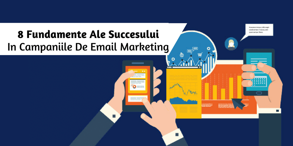 8 Fundamente Ale Succesului In Campaniile De Email Marketing