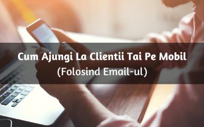 Cum Ajungi La Clientii Tai Pe Mobil (Folosind Email-ul)