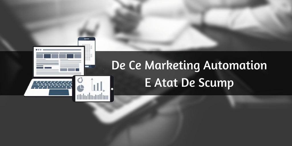De Ce Marketing Automation E Atat De Scump