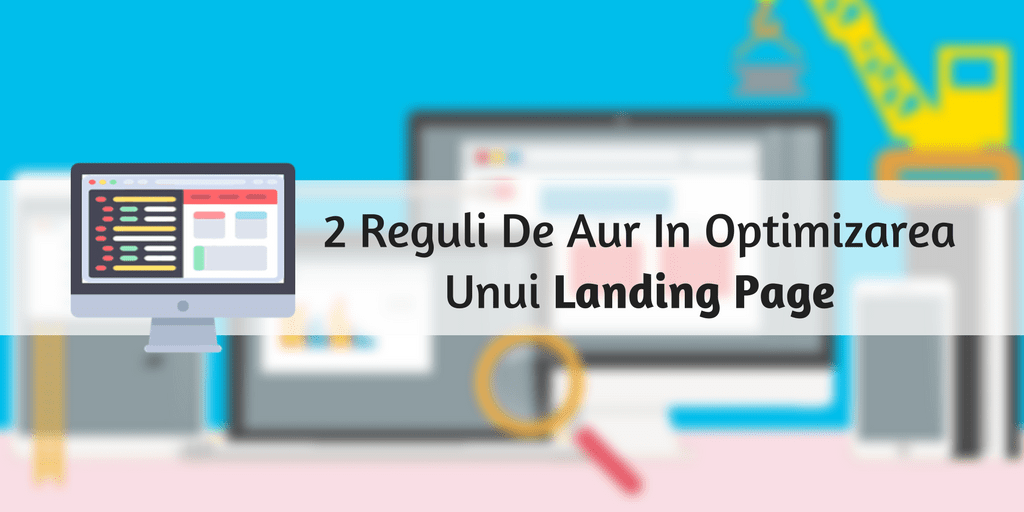 2 Reguli De Aur In Optimizarea Unui Landing Page