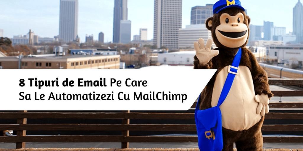 8 Tipuri de Email Pe Care Sa Le Automatizezi Cu MailChimp