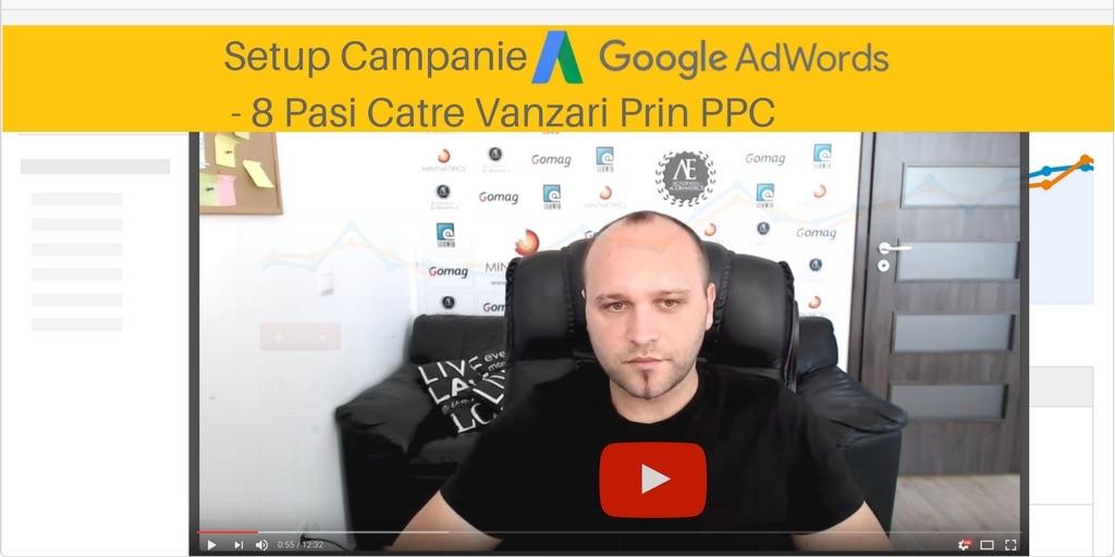 Setup Campanie Google AdWords – 8 Pasi Catre Vanzari Prin PPC