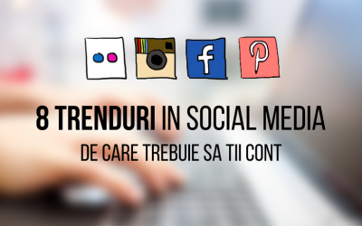 8 trenduri in social media de care trebuie sa tii cont