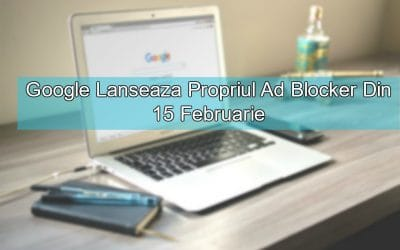 Google Lanseaza Propriul Ad Blocker Din 15 Februarie