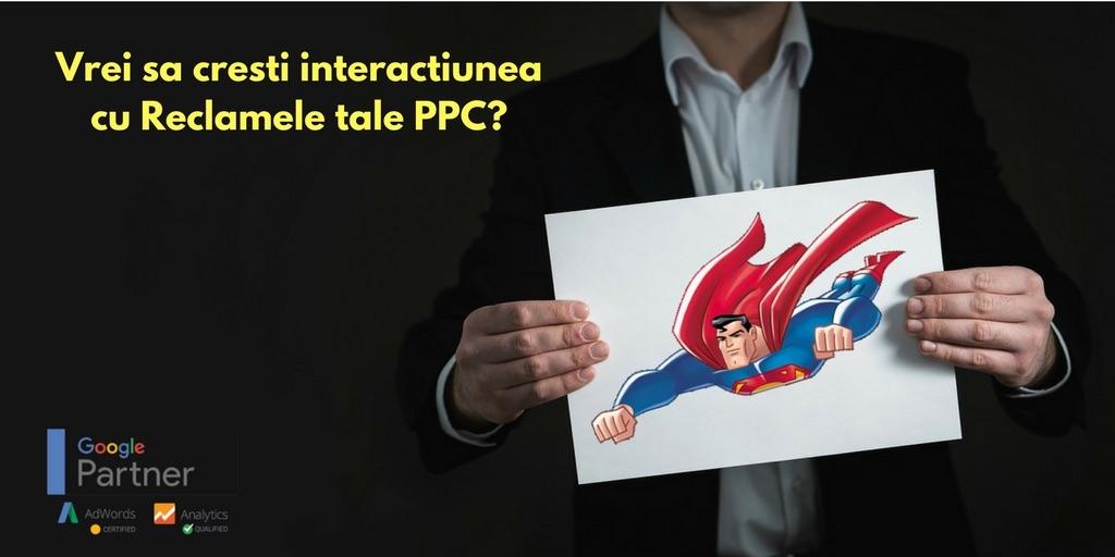 Vrei sa cresti interactiunea cu Reclamele tale PPC?