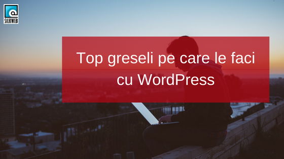 Top greseli pe care le faci cu WordPress