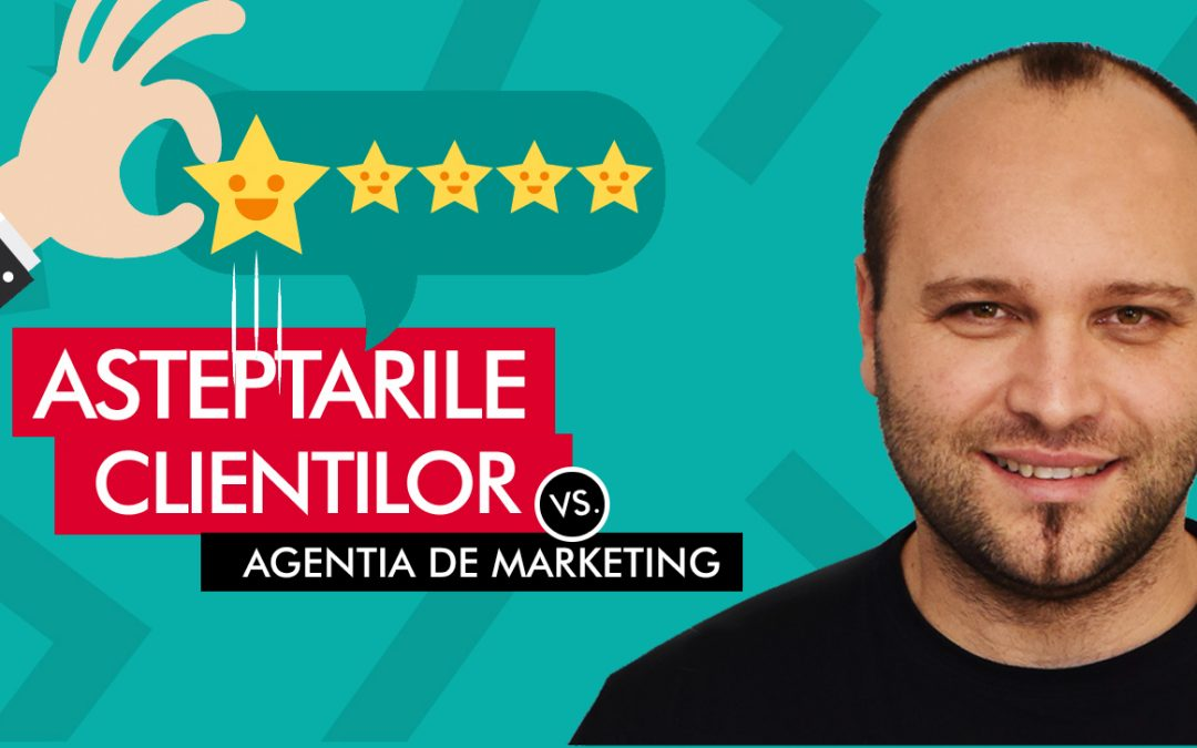 Asteptarile clientilor Vs. Agentia de marketing [Video]
