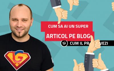 Cum sa ai un super articol pe blog si cum sa il promovezi cu succes