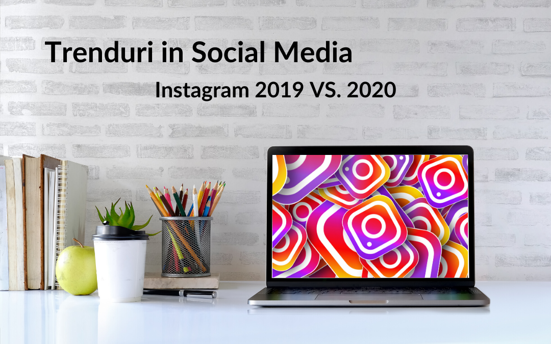 Trenduri Social Media – Instagram 2019 VS. 2020